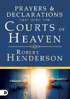 Prayers and Declarations that Open the Courts of Heaven (Hardback)