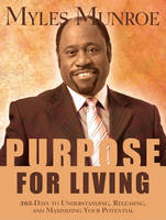 Purpose for Living: 365 Days to Understanding, Releasing, and Maximizing Your Potential (Paperback)
