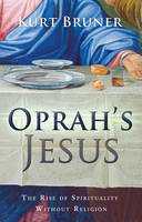 Oprah's Jesus: The Rise of Spirituality Without Religion (Paperback)