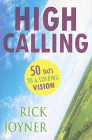 High Calling: 50 Days for a Soaring Vision (Paperback)