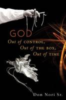 God: Out of Control, Out of the Box, Out of Time (Paperback)