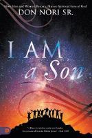 I Am a Son: How Men and Women Become Mature Spiritual Sons of God (Paperback)