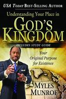 Understanding Your Place in God's Kingdom: Your Original Purpose for Existence (Paperback)