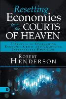 Resetting Economies from the Courts of Heaven: 5 Secrets to Overcoming Economic Crisis and Unlocking Supernatural Provision (Paperback)