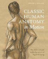 Classic Human Anatomy in Motion: The Artist's Guide to the Dynamics of Figure Drawing (Hardback)