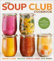 The Soup Club Cookbook: Feed Your Friends, Feed Your Family, Feed Yourself (Paperback)