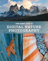 John Shaw's Guide To Digital Nature Photography (Paperback)
