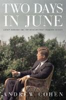 Two Days In June: John F. Kennedy and the 48 Hours That Changed History (Hardback)