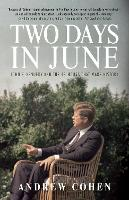 Two Days In June: John F. Kennedy and the 48 Hours that Made History (Paperback)