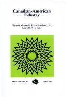 Canadian-American Industry: Volume 93 - Carleton Library Series (Paperback)