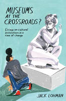 Museums at the Crossroads?: Essays on Cultural Institutions in a Time of Change (Paperback)