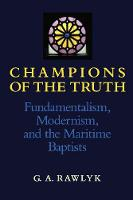 Champions of the Truth: Fundamentalism, Modernism, and the Maritime Baptists (Paperback)
