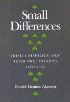Small Differences: Volume 1: Irish Catholics and Irish Protestants, 1815-1922: An International Perspective - McGill-Queen's Studies in the Hist of Re (Paperback)