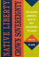 Native Liberty, Crown Sovereignty: The Existing Aboriginal Right of Self-Government in Canada - McGill-Queen's Native and Northern Series (Paperback)