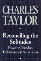 Reconciling the Solitudes: Essays on Canadian Federalism and Nationalism (Hardback)