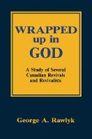 Wrapped up in God: A Study of Several Canadian Revivals and Revivalists (Paperback)