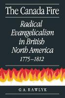 The Canada Fire: Radical Evangelicalism in British North America, 1775-1812 (Paperback)
