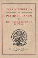 The Contribution of Presbyterianism to the Maritime Provinces of Canada - McGill-Queen's Studies in the Hist of Religion (Hardback)