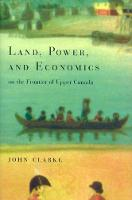 Land, Power, and Economics on the Frontier of Upper Canada (Hardback)
