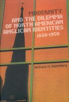 Modernity and the Dilemma of North American Anglican Identities, 1880-1950 - McGill-Queen's Studies in the Hist of Religion (Hardback)
