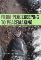 From Peacekeeping to Peacemaking: Canada's Response to the Yugoslav Crisis - Foreign Policy, Security and Strategic Studies (Paperback)