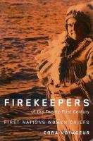 Firekeepers of the Twenty-First Century: First Nations Women Chiefs - McGill-Queen's Native and Northern Series (Hardback)