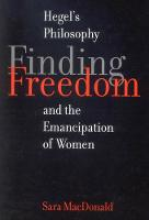 Finding Freedom: Hegel's Philosophy and the Emancipation of Women - McGill-Queen's Studies in the Hist of Id (Hardback)