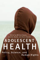 Adolescent Health: Policy, Science, and Human Rights (Hardback)