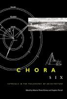 Chora 6: Intervals in the Philosophy of Architecture - CHORA: Intervals in the Philosophy of Architecture (Paperback)