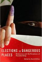 Elections in Dangerous Places: Democracy and the Paradoxes of Peacebuilding (Hardback)