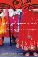 The Punjabis in British Columbia: Location, Labour, First Nations, and Multiculturalism - McGill-Queen's Studies in Ethnic History (Hardback)