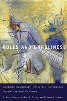 Rules and Unruliness: Canadian Regulatory Democracy, Governance, Capitalism, and Welfarism (Hardback)