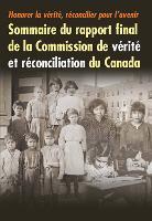Honorer la verite, reconcilier pour l'avenir: Sommaire du rapport final de la Commission de verite et reconciliation du Canada (Paperback)