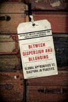 Between Dispersion and Belonging: Volume 2: Global Approaches to Diaspora in Practice - McGill-Queen's Studies in Ethnic History (Paperback)