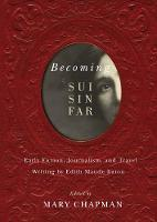 Becoming Sui Sin Far: Early Fiction, Journalism, and Travel Writing by Edith Maude Eaton (Hardback)