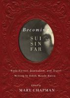 Becoming Sui Sin Far: Early Fiction, Journalism, and Travel Writing by Edith Maude Eaton (Paperback)