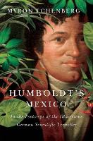 Humboldt's Mexico: In the Footsteps of the Illustrious German Scientific Traveller (Hardback)