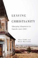 Leaving Christianity: Volume 2: Changing Allegiances in Canada since 1945 - Advancing Studies in Religion Series (Hardback)