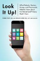 Look It Up!: What Patients, Doctors, Nurses, and Pharmacists Need to Know about the Internet and Primary Health Care (Hardback)