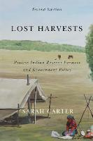 Lost Harvests: Volume 3: Prairie Indian Reserve Farmers and Government Policy, Second Edition - McGill-Queen's Native and Northern Series (Paperback)