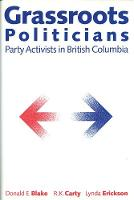 Grassroots Politicians: Party Activists in British Columbia (Paperback)