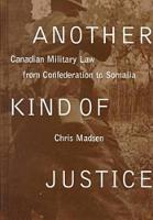 Another Kind of Justice: Canadian Military Law from Confederation to Somalia (Hardback)