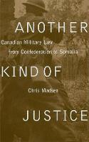 Another Kind of Justice: Canadian Military Law from Confederation to Somalia (Paperback)