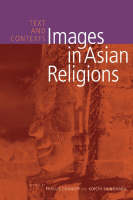Images in Asian Religions: Text and Contexts - Asian Religions and Society (Hardback)