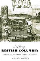 Selling British Columbia: Tourism and Consumer Culture, 1890-1970 (Hardback)