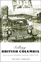 Selling British Columbia: Tourism and Consumer Culture, 1890-1970 (Paperback)