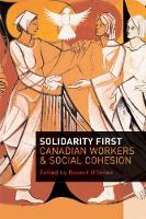 Solidarity First: Canadian Workers and Social Cohesion (Hardback)