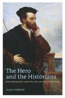 The Hero and the Historians: Historiography and the Uses of Jacques Cartier (Hardback)
