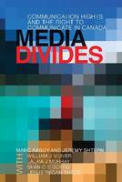 Media Divides: Communication Rights and the Right to Communicate in Canada (Hardback)