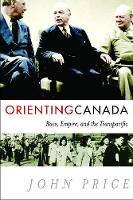 Orienting Canada: Race, Empire, and the Transpacific (Hardback)